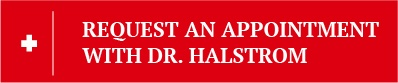 Request An Appointment with Dr. Halstrom