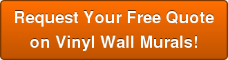 Request Your Free Quote on Vinyl Wall Murals!