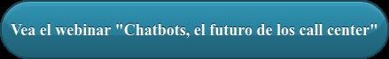 """Vea el webinar """"Chatbots, el futuro de los call center"""""""