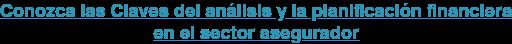Conozca las Claves del análisis y la planificación financiera  en el sector asegurador