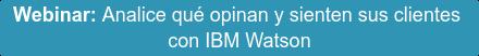 Webinar: Analice qué opinan y sienten sus clientes  con IBM Watson