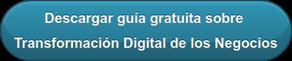 Descargar guía gratuita sobre  Transformación Digital de los Negocios