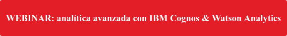 WEBINAR: analítica avanzada con IBM Cognos & Watson Analytics