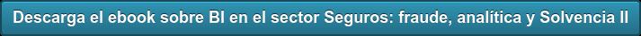 Descarga el ebook sobreBI en el sector Seguros: fraude, analítica y Solvencia  II