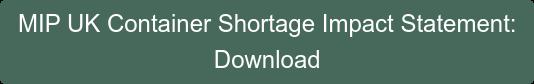 MIP UK Container Shortage Impact Statement: Download