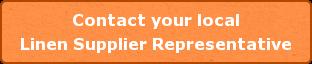 Contact your local Linen Supplier Representative