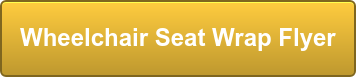 Wheelchair Seat Wrap Flyer