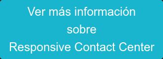 Ver más información sobre Responsive Contact Center