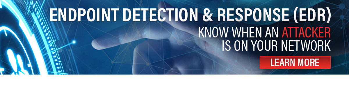 EDR: Know when an attacker is on your network.