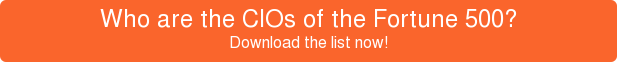 Who are the CIOs of the Fortune 500? Download the list now!