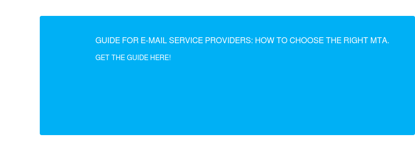 Guide for e-mail service providers: How to choose the right MTA  Read about the most important differences and find out which MTA can make your  business most cost effective.  Get the guide here!