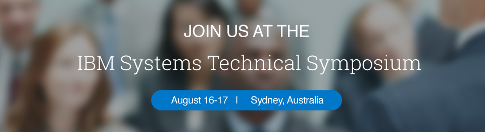 Join us at the IBM Systems Technical Symposium, August 16-17 in Sydney, Australia