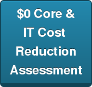 $0 Core & IT Cost  Reduction Assessment