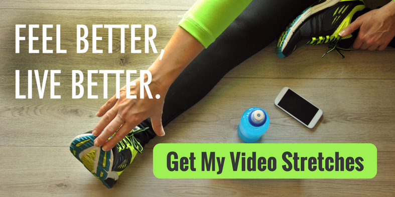 Feel Better, Live Better. Get My Video Stretches!