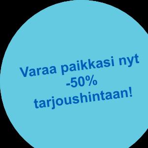 Varaa paikkasi nyt -50% tarjoushintaan!