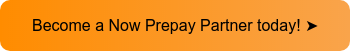 Become a Now Prepay Partner today! ➤