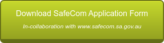 Download SafeCom Application Form In-collaboration with www.safecom.sa.gov.au