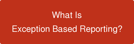 What Is  Exception Based Reporting?