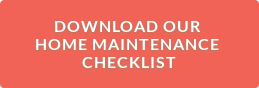 Download our  Home Maintenance  Checklist