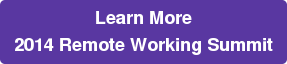 Learn More 2014 Remote Working Summit