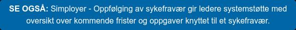 SE OGSÅ: Simployer - Oppfølging av sykefravær gir ledere systemstøtte med  oversikt over kommende frister og oppgaver knyttet til et sykefravær.