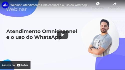 Webinar: Atendimento Omnichannel e o uso do WhatsApp