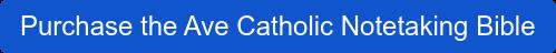 Purchase the Ave Catholic Notetaking Bible