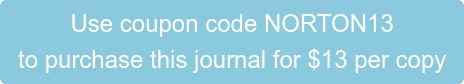 Use coupon code NORTON13  to purchase this journal for $13 per copy