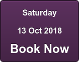 Saturday 13 Oct 2018 Book Now