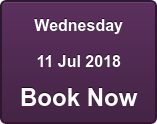 Wednesday 11 Jul 2018 Book Now