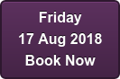Friday 18 Aug 2017 Book Now