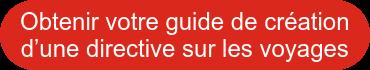 Obtenir votre guide de création  d'une directive sur les voyages