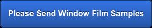 Please Send Free Window Film Samples