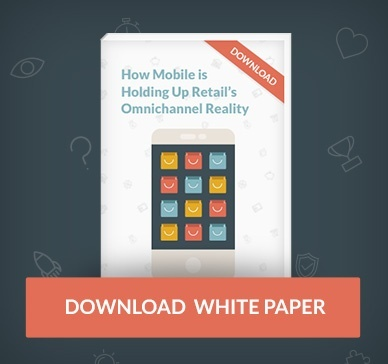 Whitepaper: How Mobile is holding up retail's omnichannel reality. Click to download