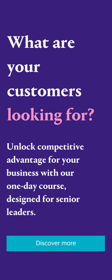 What are your customers looking for? Unlock competitive advantage for your business with our one day course designed for senior leaders.