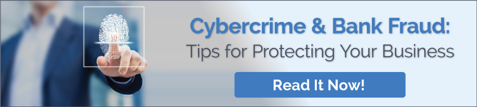 Cybercrime & Bank Fraud: Tips for Protecting Your Business