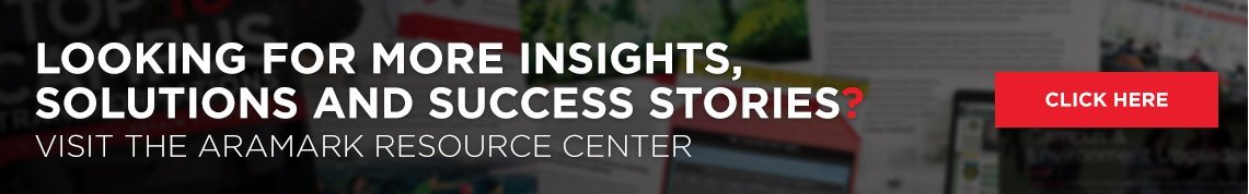 Looking for More Insights, Solutions and Success Stories? Visit the Aramark Resource Center