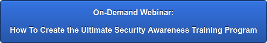 On-Demand Webinar:  How To Create the Ultimate Security Awareness Training Program