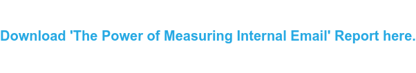 Download 'The Power of Measuring Internal Email' Report here.