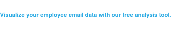Visualize your employee email data with our free analysis tool.