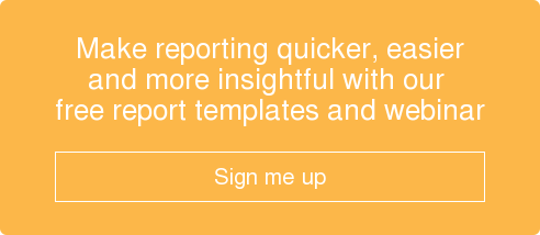 Make reporting quicker, easier and more insightful with our  free report templates and webinar    Sign me up