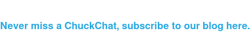 Never miss a ChuckChat, subscribe to our blog here.
