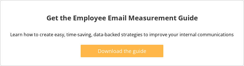 Get the Employee Email Measurement Guide  Learn how to create easy, time-saving, data-backed strategies to improve your  internal communications   Download the guide
