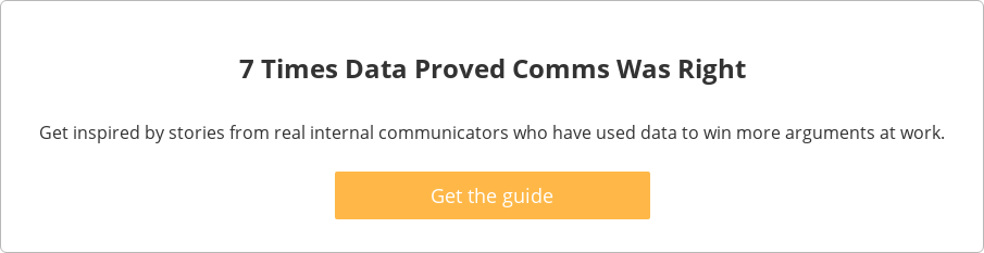 7 Times Data Proved Comms Was Right  Get inspired by stories from real internal communicators who have used data to  win more arguments at work.    Get the guide