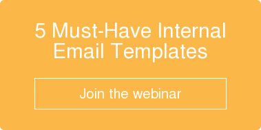 5 Must-Have Internal Email Templates    Join the webinar