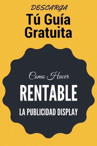 """Descarga la Guía """"Como hacer Rentable la Publicidad Display"""""""