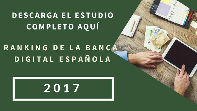 Descarga gratuitamente el ranking de la banca digital española 2017