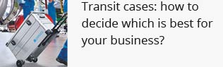 Transit cases: how to decide which is best for your   business