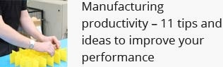 Manufacturing productivity - 11 tips and ideas   to improve your performance