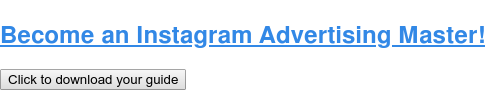 Become an Instagram Advertising Master! Click to download your guide